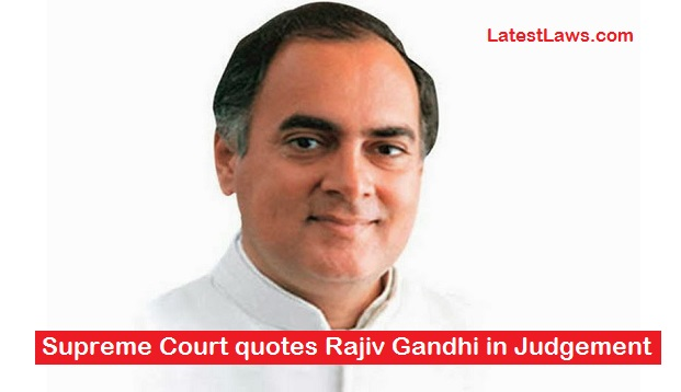 Supreme Court quotes Rajiv Gandhi in Judgement