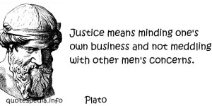 justice-means-minding-ones-own-business-and-not-medding-with-other-mens-concerns
